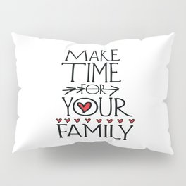 Make time for your family Pillow Sham