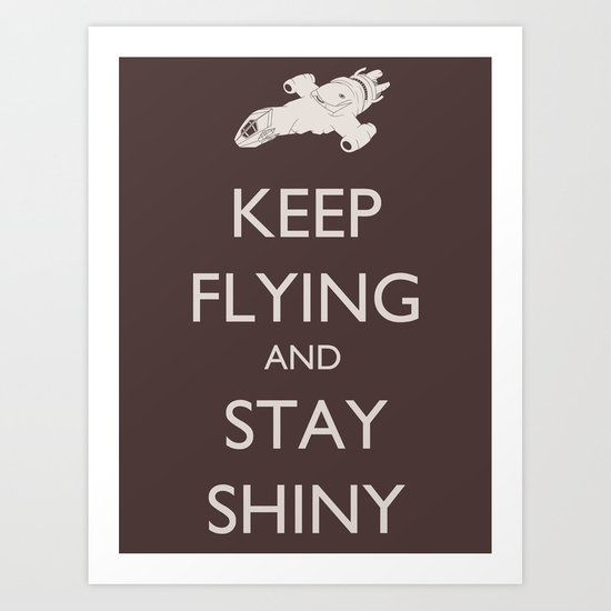 Keep Flying and Stay Shiny Art Print