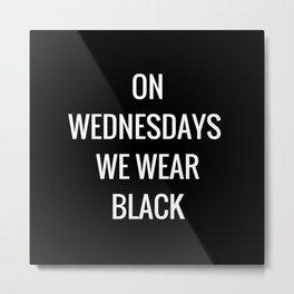 Wednesdays Metal Print