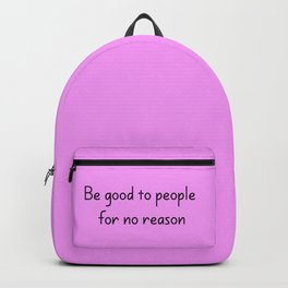 Be good to people for no reason Backpack