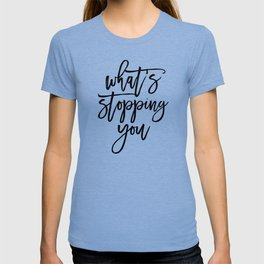 What's Stopping You Motivational Quote T-shirt