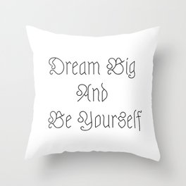 Dream Big And Be Yourself Throw Pillow
