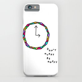 Don't Hurry Be Happy no.2 - colorful clock illustration humor quote iPhone Case