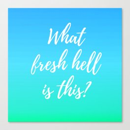 What Fresh Hell Is This? - blue-green Canvas Print