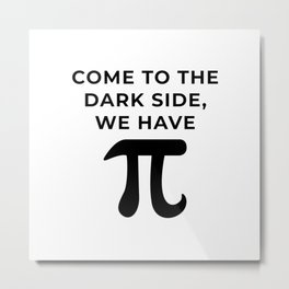 Come to the dark side, We have Pi Metal Print