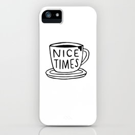Nice Times Coffee iPhone Case