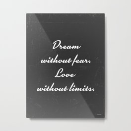 Dream without fear, Love without limits. Metal Print