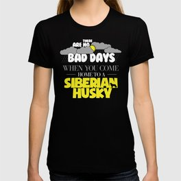 Siberian Husky Lover Design There Are No Bad Days When You come Home To A Siberian Husky T-shirt
