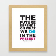 The Future Depends on what we do in the Present Framed Art Print