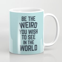 Weird In The World (Blue) Funny Quote Coffee Mug