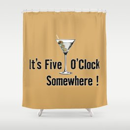 It's Five O'Clock Somewhere Shower Curtain