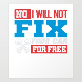 No I Will Not Fix Your Car For Free Art Print