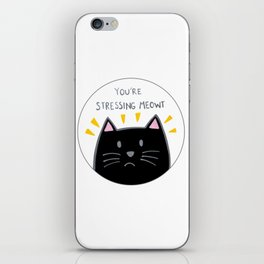 You're stressing meowt iPhone Skin
