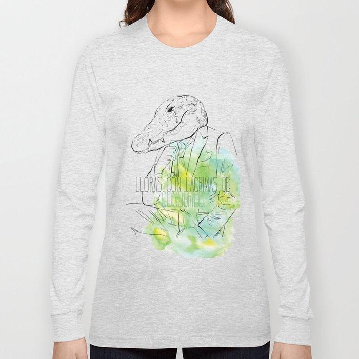 Lloras con lágrimas de cocodrilo (you cry with cocodrile tears) Long Sleeve T-shirt