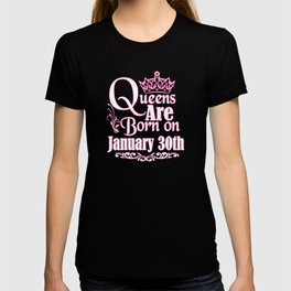 Queens Are Born On January 30th Funny Birthday T-Shirt T-shirt