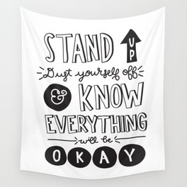 Stand Up Dust Yourself Off & Know Everything Will Be Okay Wall Tapestry