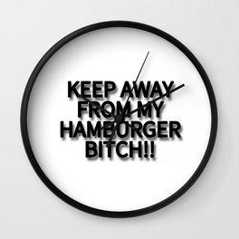 KEEP AWAY FROM MY HAMBURGER BITCH!! Wall Clock