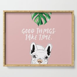Good things take time.  Frenchie Serving Tray