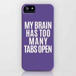 My Brain Has Too Many Tabs Open (Ultra Violet) iPhone Case