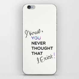 i know , you never thought that i exist iPhone Skin