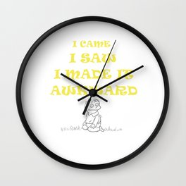 I Came I Saw I Made It Awkward Introvert Loner Introversion Gift Wall Clock