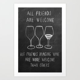 all friends are welcome but friends bringing wine are more welcome than others Art Print