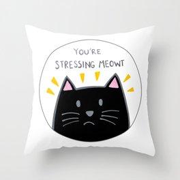 You're stressing meowt Throw Pillow