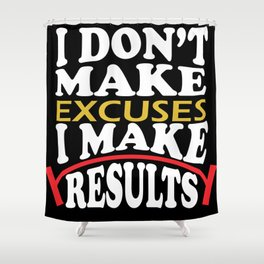 I don't make excuses I make results inspirational fitness Quote Shower Curtain
