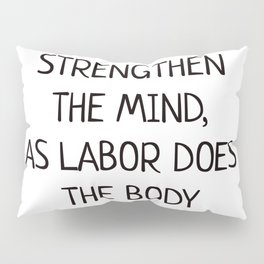 DIFFICULTIES STRENGTHEN THE MIND, AS LABOR DOES THE BODY - Seneca Stoic Quote Pillow Sham