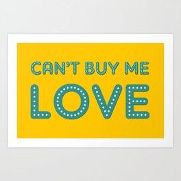 Cant Buy me Love Art Print