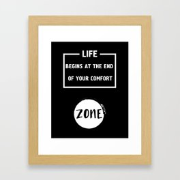 LIFE BEGINS AT THE END OF YOUR COMFORT ZONE - motivational quote Framed Art Print