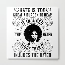 BLM - Hate is too great a burden to bear Metal Print
