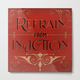 Refrain from Inaction Metal Print