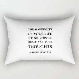The happiness of your life depends upon the quality of your thoughts - Marcus Aurelius Stoic Quote Rectangular Pillow