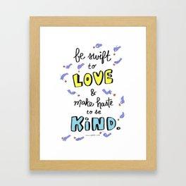 Be Swift to Love Framed Art Print