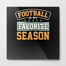 Football is my favorite season Metal Print
