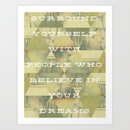 Surround Yourself Art Print