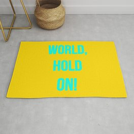 World, hold on! Rug