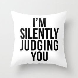 I'M SILENTLY JUDGING YOU Throw Pillow