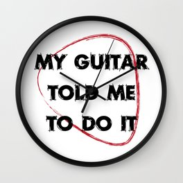 My guitar told me to do it Wall Clock