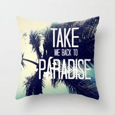 TAKE ME BACK TO PARADISE  Throw Pillow