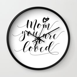 Mom You Are So Loved,Love Gift For Mom,Mom Gifts,Quote Prints,Typography Posters,Mom Life,Love Quote Wall Clock