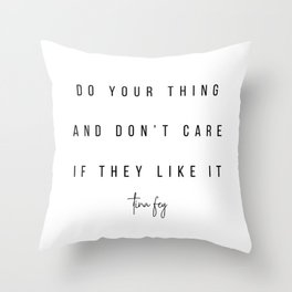 Do Your Thing and Don't Care If They Like It. -Tina Fey Throw Pillow