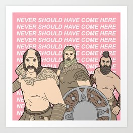 Never Should Have Come Here Art Print