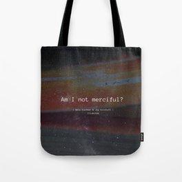 Am I Not Merciful? Tote Bag