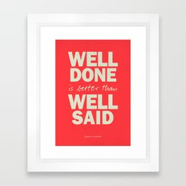 Well done is better than well said, inspirational Benjamin Franklin quote for motivation, work hard Framed Art Print