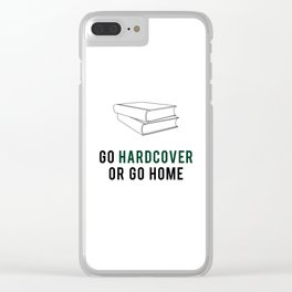 Go Hardcover or Go Home Clear iPhone Case