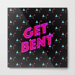 Get Bent Metal Print