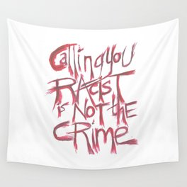 Fuck Racism. Not The Crime. Wall Tapestry
