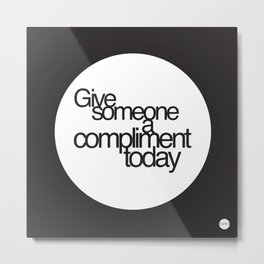 Give someone a compliment today Metal Print